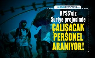 KPSS'siz Suriye projesi kapsamında çalışacak personel aranıyor! Başvuru şartları belli oldu
