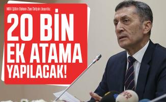 Milli Eğitim Bakanı Ziya Selçuk duyurdu: 20 bin ek atama yapılacak!