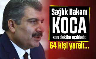Sağlık Bakanı Koca son dakika açıkladı: 64 kişi yaralı...
