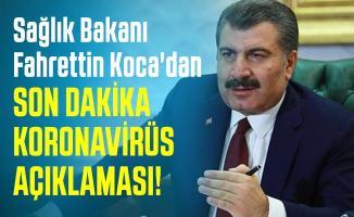 Sağlık Bakanı Koca'dan son dakika Coronavirüs açıklaması!