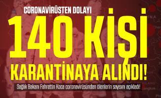 Son dakika 140 kişi koronavirüsten dolayı karantinaya alındı! Sağlık Bakanı Fahrettin Koca coronavirüsünden ölenlerin sayısını açıkladı!