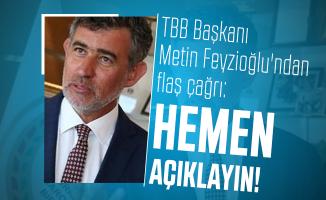 TBB Başkanı Metin Feyzioğlu'ndan flaş çağrı: Hemen açıklayın!
