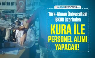 Türk-Alman Üniversitesi İŞKUR üzerinden kura ile personel alımı yapacak!