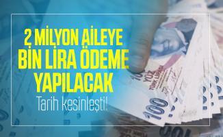 2 milyon aileye Bin lira ödeme yapılacak! Bin lira yardım ödeme tarihi kesinleşti!