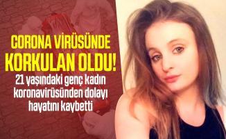 Corona virüsünde korkulan oldu! 21 yaşındaki genç kadın koronavirüsünden dolayı hayatını kaybetti!