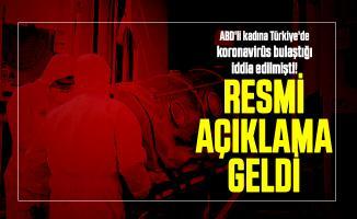 ABD'li kadına Türkiye'de koronavirüs bulaştığı iddia edilmişti! Resmi açıklama geldi