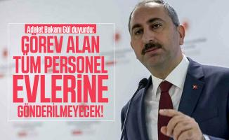 Adalet Bakanı Gül duyurdu: Görev alan tüm personel evlerine gönderilmeyecek!