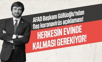 AFAD Başkanı Güllüoğlu'ndan flaş koronavirüs açıklaması! Herkesin evinde kalması gerekiyor!