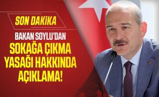 Bakan Soylu'dan sokağa çıkma yasağı hakkında son dakika açıklaması!