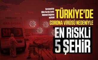 Bilim Kurulu üyesi Prof. Dr. Mehmet Doğanay Türkiye'de corona virüsü nedeniyle en riskli 5 şehri açıkladı