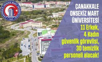 Çanakkale Onsekiz Mart Üniversitesi 11 Erkek, 4 Kadın güvenlik görevlisi, 30 temizlik personeli alacak!