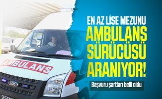 En az lise mezunu ambulans sürücüsü aranıyor! Başvuru şartları belli oldu