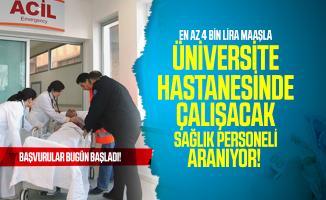En az 4 bin lira maaşla üniversite hastanesinde çalışacak sağlık personeli aranıyor! Başvurular bugün başladı!