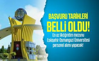 En az ilköğretim mezunu Eskişehir Osmangazi Üniversitesi personel alımı yapacak! Başvuru tarihleri belli oldu