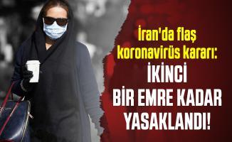 İran'da flaş koronavirüs kararı: İkinci bir emre kadar yasaklandı!