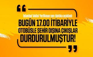İstanbul Valisi Yerlikaya son dakika açıkladı: Bugün 17.00 itibariyle otobüsle şehir dışına çıkışlar durdurulmuştur!