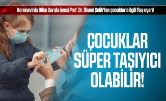 Koronavirüs Bilim Kurulu üyesi Prof. Dr. İlhami Çelik'ten çocuklarla ilgili flaş uyarı!