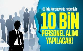 81 ilde Koronavirüs nedeniyle 10 bin personel alımı yapılacak!
