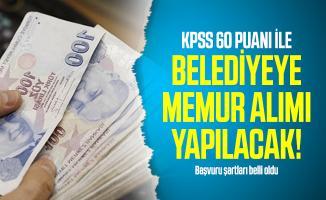 KPSS 60 puanı ile belediyeye memur alımı yapılacak! Başvuru şartları belli oldu