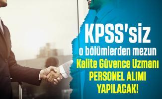 KPSS'siz o bölümlerden mezun Kalite Güvence Uzmanı personel alımı yapılacak!