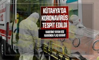 Kütahya'da koronavirüs tespit edildi haberini yayan kişi hakkında flaş karar!
