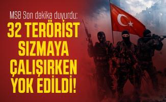 MSB Son dakika duyurdu: 32 terörist sızmaya çalışırken yok edildi!
