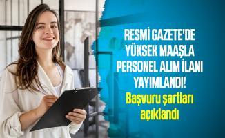 Resmi Gazete'de yüksek maaşla personel alım ilanı yayımlandı! Başvuru şartları açıklandı