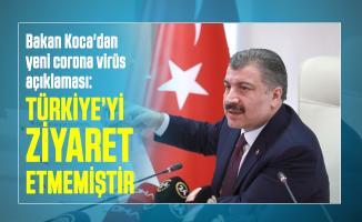 Sağlık Bakanı Koca'dan yeni corona virüsü açıklaması: Türkiye'yi ziyaret etmemiştir