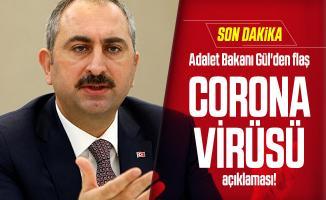 Son dakika Adalet Bakanı Gül'den flaş corona virüsü açıklaması!