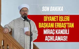 Son dakika Diyanet İşleri Başkanı Erbaş'tan, Miraç Kandili açıklaması!