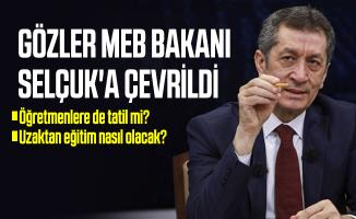Son dakika Gözler MEB Bakanı Selçuk'a çevrildi : okullarda öğretmenlere de tatil mi? Uzaktan eğitim nasıl olacak?