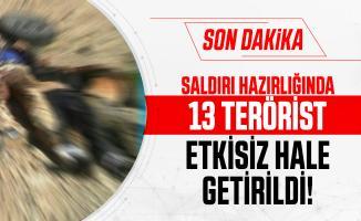 Son dakika saldırı hazırlığında 13 terörist etkisiz hale getirildi!