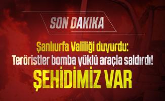 Son dakika Şanlıurfa Valiliği duyurdu: Teröristler bomba yüklü araçla saldırdı! Şehidimiz var