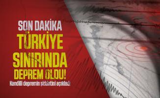 Son dakika Türkiye sınırında deprem oldu! Kandilli depremin şiddetini açıkladı