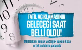 Tatil açıklamasının geleceği saat belli oldu! MEB Bakanı Selçuk ve Sağlık Bakanı Koca ortak açıklama yapacak!