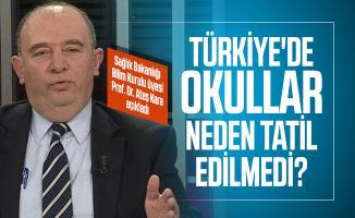 Türkiye'de okullar neden tatil edilmedi? Sağlık Bakanlığı Bilim Kurulu üyesi Prof. Dr. Ateş Kara açıkladı