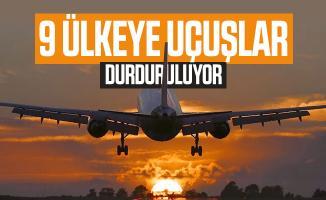 Ulaştırma Bakanı Turhan açıkladı: 9 ülkeye uçuşlar durduruluyor