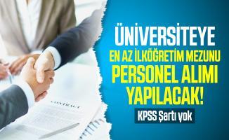 Üniversiteye en az ilköğretim mezunu personel alımı yapılacak! KPSS Şartı yok