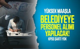 Yüksek maaşla belediyeye personel alımı yapılacak! KPSS şartı yok