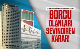 Ziraat Bankası, Halkbank ve Vakıfbank peş peşe açıkladı! Borcu olanları sevindiren karar!