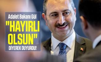 """Adalet Bakanı Gül son dakika """"Hayırlı Olsun"""" diyerek duyurdu!"""