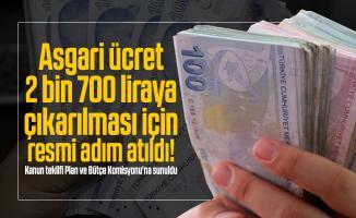 Asgari ücret 2 bin 700 liraya çıkarılması için resmi adım atıldı! Kanun teklifi Plan ve Bütçe Komisyonu'na sunuldu