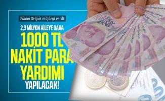 Bakan Selçuk müjdeyi verdi:  2,3 milyon aileye daha 1000 TL nakit para yardımı yapılacak!