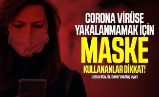 Corona virüse yakalanmamak için maske kullananlar dikkat! Uzman Doç. Dr. Demir'den flaş uyarı
