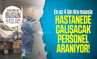 En az 4 bin lira maaşla hastanede çalışacak personel aranıyor! Başvurular bugün başladı