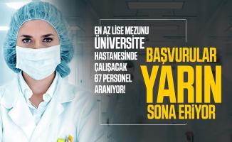 En az lise mezunu üniversite hastanesinde çalışacak 87 personel aranıyor! Başvurular yarın sona eriyor