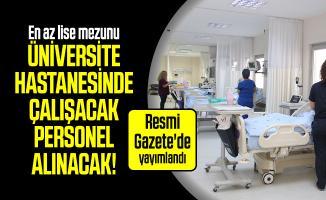 En az lise mezunu üniversite hastanesinde çalışacak personel alınacak! Resmi Gazete'de yayımlandı