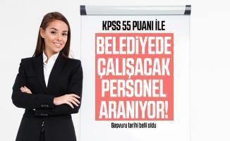 KPSS 55 puanı ile belediyede çalışacak personel aranıyor! Başvuru tarihi belli oldu
