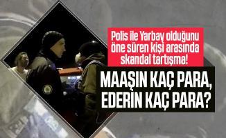 Polis ile Yarbay olduğunu öne süren kişi arasında skandal tartışma!