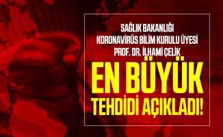 Sağlık Bakanlığı Koronavirüs Bilim Kurulu üyesi Prof. Dr. İlhami Çelik en büyük tehdidi açıkladı!